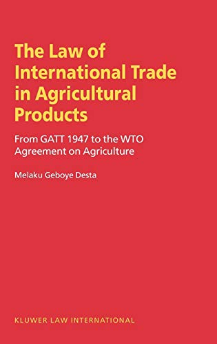 Law of International Trade in Agricultural Products, From Gatt 1947 To the Wto Agreement on ...