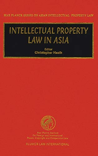 Intellectual Property Law in Asia (Max Planck Series on Asian Intellectual Property Law Series)