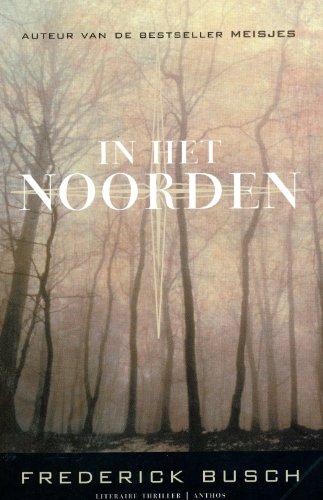 In Het Noorden (9041409378) by Frederick Busch