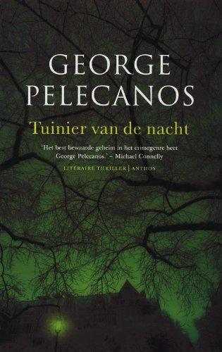 Tuinier Van De Nacht : Literaire Thriller: Pelecanos, George {Author} with Sandra van de Ven {...