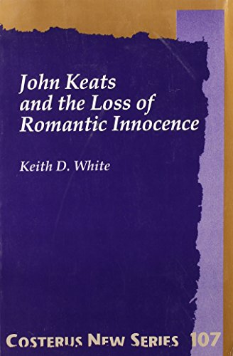 John Keats And The Loss Of Romantic: Keith D. White