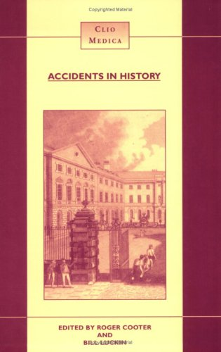 Accidents in History. Injuries, Fatalities and Social Relations (Clio Medica): Cooter, Roger and Bi