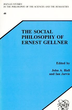 The Social Philosophy of Ernest Gellner (Poznan Studies in the Philosophy of the Sciences and the ...