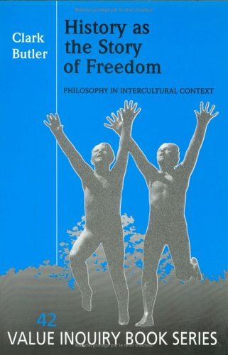 History as the story of freedom: philosophy in intercultural context.: Butler, Clark.