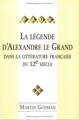 La légende d'Alexandre le Grand dans la littérature française du 12e si&...