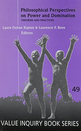 Philosophical Perspectives on Power and Domination: Theories and Practices: Laura DUHAN KAPLAN/ ...