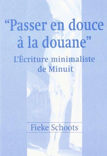 9789042002838: Passer En Douce À La Douane: L'écriture Minimaliste De Minuit: Deville, Echenoz, Redonnet Et Toussaint