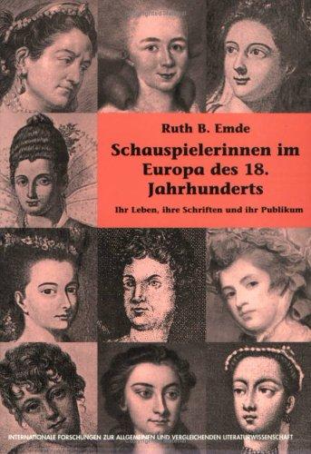 Schauspielerinnen im Europa des 18. Jahrhunderts. Ihr Leben, ihre Schriften und ihr Publikum - Emde, Ruth B.