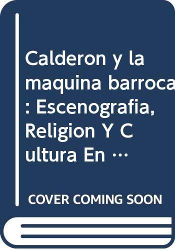 9789042004160: Calderón y la máquina barroca: Escenografía, Religíon Y Cultura En El José De Las Mujeres (Texto Y Teoría: Estudios Culturales) (Spanish Edition)