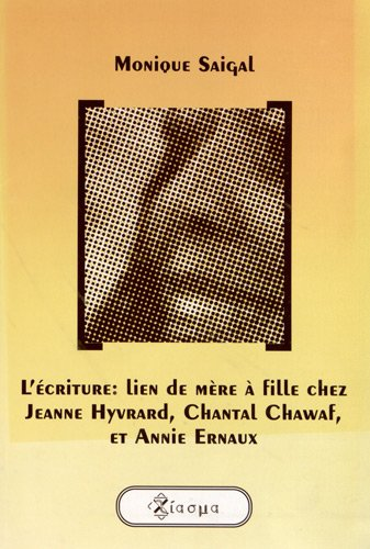 L Ecriture: Lien de Mere a Fille Chez Jeanne Hyvrard, Chantal Chawaf, et Annie Ernaux (Paperback): ...