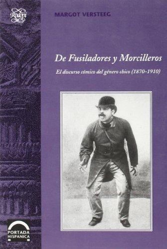 De Fusiladores Y Morcilleros: El discurso cómico del género chico (1870-1910). (...