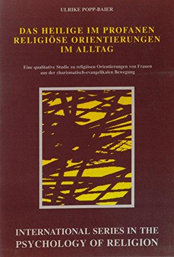 Das Heilige im Profanen: Eine Qualitative Studie zu Religiosen Orientierungen von Frauen aus der ...