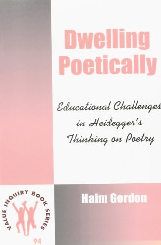 9789042005907: Dwelling Poetically: Educational Challenges in Heidegger's Thinking on Poetry (Value Inquiry Book Series / Philosophy of Education)