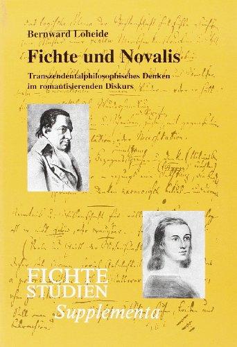 Fichte und Novalis: Transzendentalphilosophisches Denken im romantisierenden Diskurs (Paperback): ...