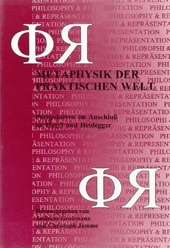 Metaphysik der Praktischen Welt: Perspektiven im Anschluss an Hegel und Heidegger. Festgabe fur ...