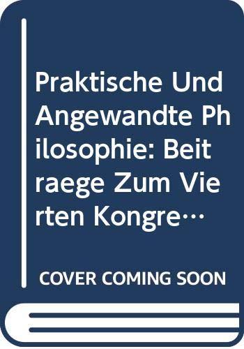 9789042008656: Praktische Und Angewandte Philosophie: Beiträge Zum Vierten Kongress Der Internationalen Johann-gottlieb-fichte-gesellschaft in Berlin Vom 03. - 08. Oktober 2000