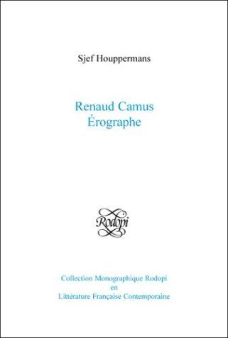 Renaud Camus à rographe (Collection Monographique Rodopi En: Houppermans, Sjef