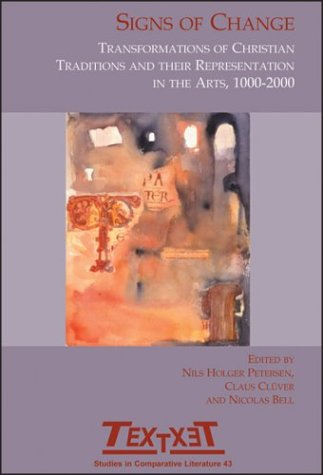 9789042009998: Signs of Change: Transformations of Christian Traditions and Their Representation in the Arts, 1000-2000 (Textxet 43) (Textxet: Studies in Comparative Literature)