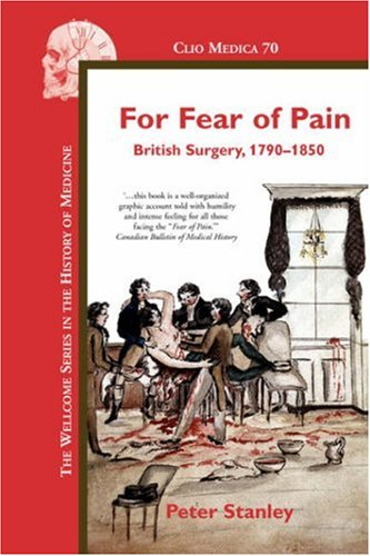 For Fear of Pain: British Surgery, 1790-1850.: Stanley, Peter