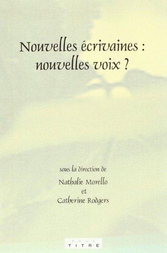 Nouvelles écrivaines: nouvelles voix ? Sous la direction (Faux Titre 230) (French Edition): ...