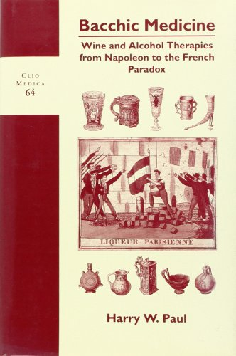 Bacchic medicine : wine and alcohol therapies from Napoleon to the French paradox.: Paul, Harry ...