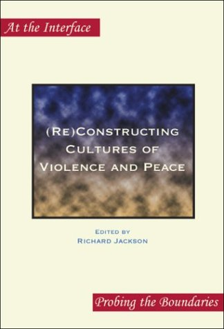 9789042011496: (Re)Constructing Cultures of Violence and Peace (At the Interface/Probing the Boundaries 12)