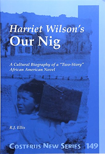 Harriet Wilson's Our Nig: A Culutral Biography of a