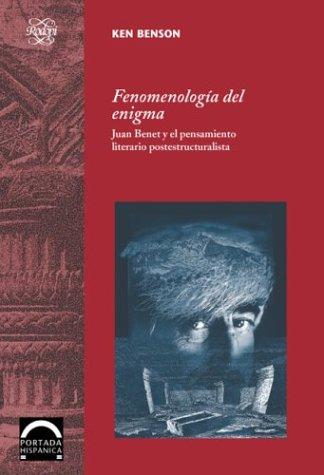 9789042011892: Fenomenologia del enigma . Juan benet y el pensamiento literario postestructuralista (Portada Hispánica)