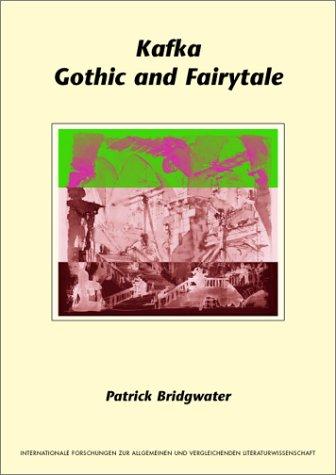 Kafka: Gothic and Fairytale (Internationale Forschungen zur: Patrick Bridgwater