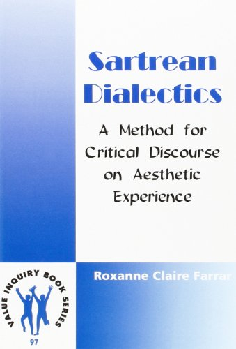 SARTREAN DIALECTICS. A Method for Critical Discourse on Aesthetic Experience. (Value Inquiry Book ...