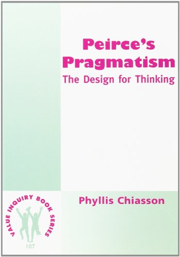 9789042012752: Peirce's Pragmatism. The Design for Thinking. (Value Inquiry Book Series 107)