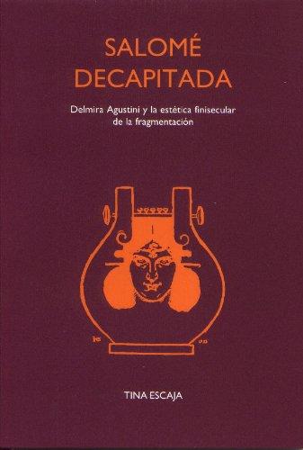 9789042013469: Salomé Decapitada: Delmira Agustini y la estética finisecular de la fragmentación. (Texto y Teoría: Teoría Literaria 32) (Texto Y Teoria: Teoria Literaris)