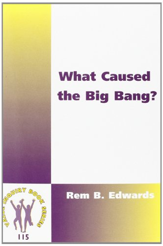 What Caused the Big Bang? (Philosophy and Religion): Edwards, Rem B.