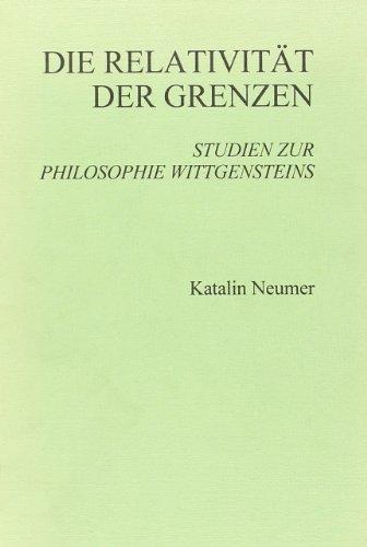 Die Relativitat der Grenzen: Studien zur Philosophie Wittgensteins (Paperback): Katalin Neumer