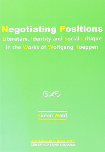 9789042015760: Negotiating Positions: Literature, Identity and Social Critique in the Works of Wolfgang Koeppen (Amsterdamer Publikationen Zur Sprache Und Literatur)