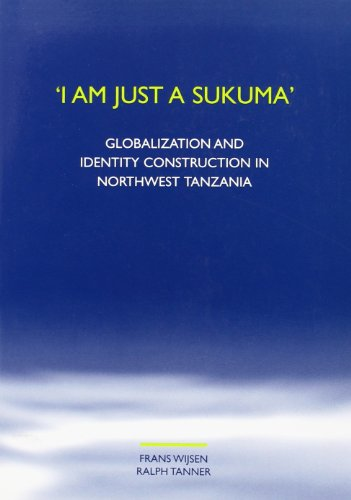 9789042015883: I Am Just a Sukuma: Globalization and Identity Construction in Northwest Tanzania