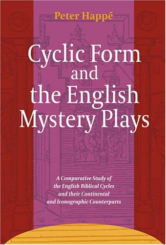 9789042016521: Cyclic Form and the English Mystery Plays: A Comparative Study of the English Biblical Cycles and Their Continental and Iconographic Counterparts and Early Renaissance Theatre and Drama