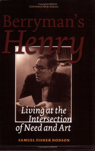 Berryman's Henry : living at the intersection of need and art.: Dodson, Samuel Fisher.