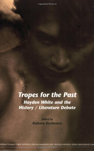 9789042017184: Tropes for the Past: Hayden White and the History / Literature Debate (Internationale Forschungen zur Allgemeinen und Vergleichenden Literaturwissenschaft 96