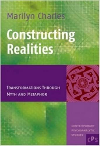 9789042018716: Constructing Realities: Transformations Through Myth and Metaphor (Contemporary Psychoanalytic Studies 3)