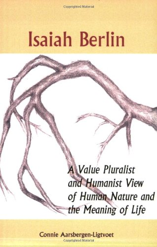 Isaiah Berlin : a value pluralist and humanist view of human nature and the meaning of life.: ...
