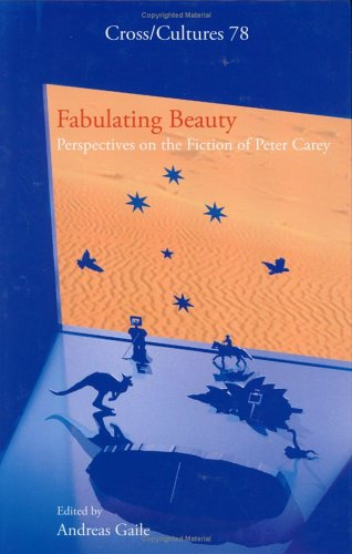 Fabulating Beauty: Perspectives on the Fiction of Peter Carey (Cross/Cultures 78): Andreas ...