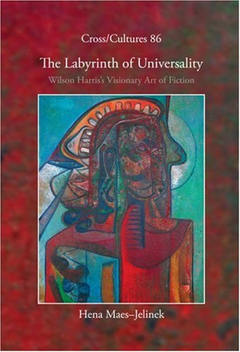 9789042020320: The Labyrinth of Universality: Wilson Harris's Visionary Art of Fiction (Cross/Cultures 86) (Cross/Cultures Series)