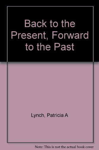Back to the Present Forward to the Past: Irish Writing and History Since 1798 (Costerus): Patricia ...