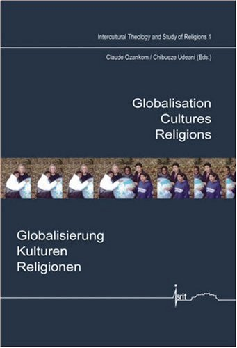 9789042020436: Globalisation – Cultures – Religions: Globalisierung - Kulturen - Religionen (Intercultural Theology and Study of Religions 1) (Intercultural Theology ... of Religions) (English and German Edition)