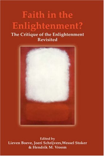 9789042020672: Faith in the Enlightenment?: The Critique of the Enlightenment Revisited. (Currents of Encounter)