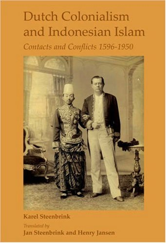 Dutch Colonialism and Indonesian Islam: Contacts and Conflicts 1596-1950. Translated by Jan ...