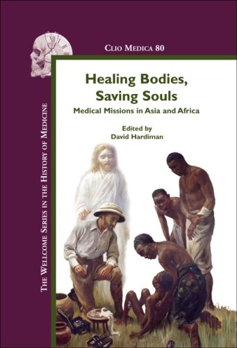 9789042021068: Healing Bodies, Saving Souls: Medical Missions in Asia and Africa (Clio Medica 80) (The Wellcome Series in the History of Medicine)