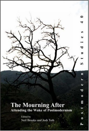 9789042021624: The Mourning After: Attending the Wake of Postmodernism (Postmodern Studies 40)