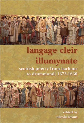 Langage Cleir Illumynate: Scottish Poetry from Barbour to Drummond, 1375-1630: Royan, Nicola, ed.